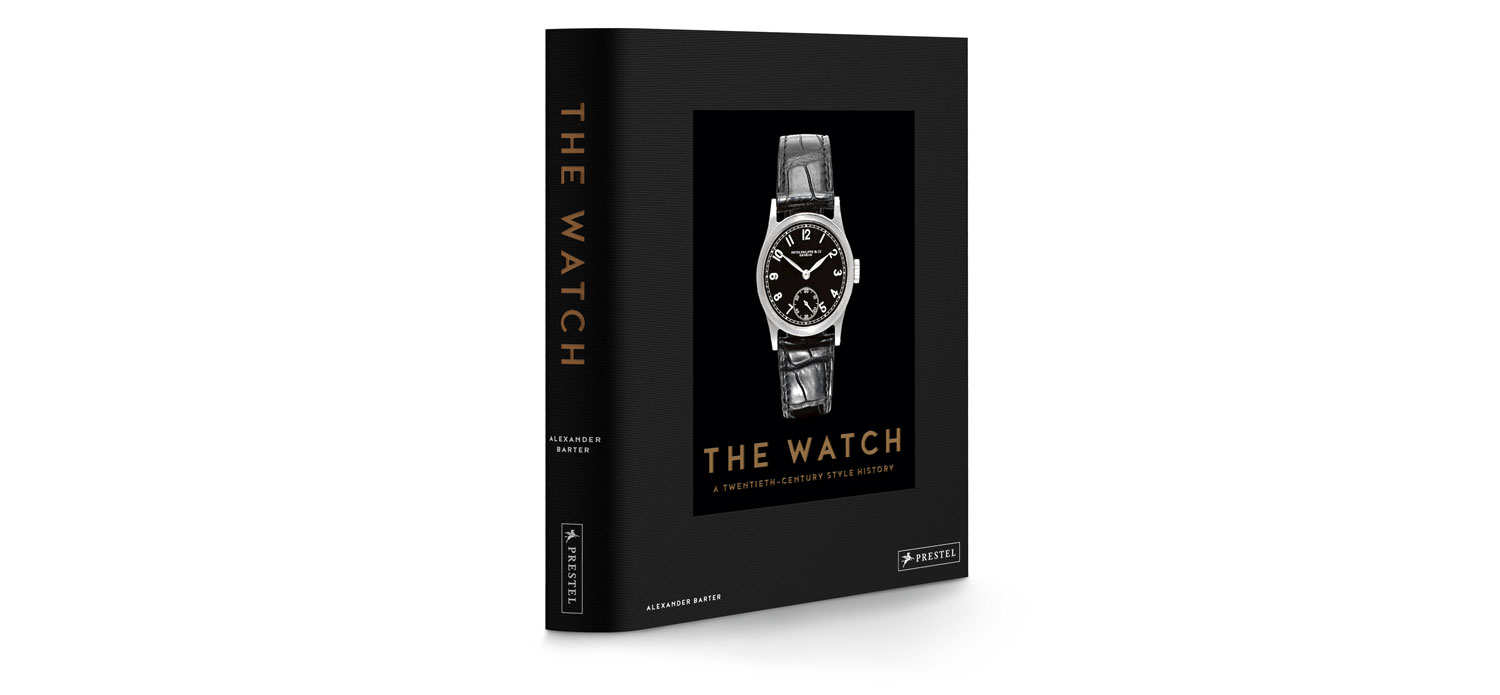The Watch – A Twentieth Century Style History written by Alexander Barter